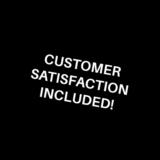 Customer satisfaction included!